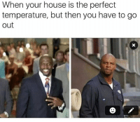 Memes, 🤖, and  Temperature: When your house is the perfect  temperature, but then you have to go  out This weather is bad to the bone ❄️