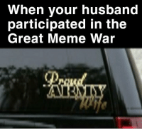 meme war: When your husbang  participated in the  Great Meme War