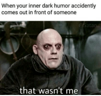 Dark Humor, Dark, and Humor: When your inner dark humor accidently  comes out in front of someone  that wasn't me 😲😉😂