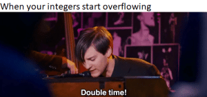 an INTeresting title: When your integers start overflowing  Double time! an INTeresting title