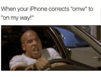 "Chill, I'm not that excited: When your iPhone corrects ""omw"" to  on my way!"" Chill, I'm not that excited"