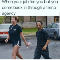 Fire, Back, and Job: When your job fire you but you  come back in through a temp  agency