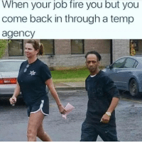 Fire, Funny, and Back: When your job fire you but you  come back in through a temp  agency 😂😂😂 funniest15 viralcypher funniest15seconds