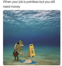 Memes, Money, and Live: When your job is pointless but you still  need money how do people live with 8hour shifts?? i just finished a 7 hour shift and im ded