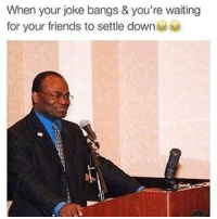 Who else? 😂: When your joke bangs & you're waiting  for your friends to settle down Who else? 😂