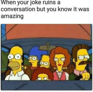 Funny, Shit, and Amazing: When your joke ruins a  conversation but you know it was  amazing Shit if this aint me via /r/funny https://ift.tt/2MBbFSd