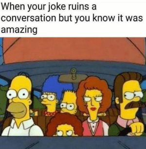 Tumblr, Blog, and Http: When your joke ruins a  conversation but you know it was  amazing memehumor:  Worth It
