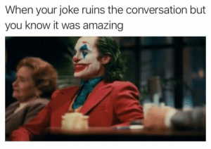 This is me for sure. https://t.co/PAJHsPwEMx: When your joke ruins the conversation but  you know it was amazing This is me for sure. https://t.co/PAJHsPwEMx