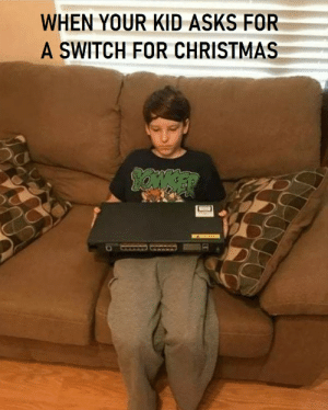 Well well: WHEN YOUR KID ASKS FOR  A SWITCH FOR CHRISTMAS  GLARKED CEAARA Well well