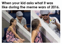 -The Pholosopher: When your kid asks what it was  like during the meme wars of 2016. -The Pholosopher