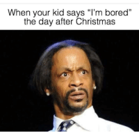 """Bored the Day after Christmas: When your kid says """"I'm boredd  the day after Christmas Bored the Day after Christmas"""