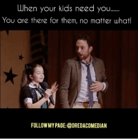 Funny, Lmao, and Memes: When your kids need you......  You are there for them, no matter what!  FOLLOWMY PAGE: @DREDACOMEDIAN When your kid needs you, you are there no matter what!!!💯💯💯✅ Don't fuxkwit mines! fistfightmovie fistfight icecube charlieday alwayssunnyinphiladelphia dredacomedian whenyourkidneedsyou kids parents talentshow comedy comedyvideos funny funnyaf funnyshit funnyvideos hillarious repost laughing follow tagsforlikes tbt throwback throwbackthursday lmao bigsean idontfuckwithyou movie