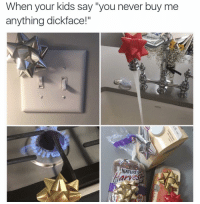 """Funny, Parents, and Kids: When your kids say """"you never buy me  anything dickface!""""  NATURES Power move right here. Can't wait to be a parent so I can pull this."""