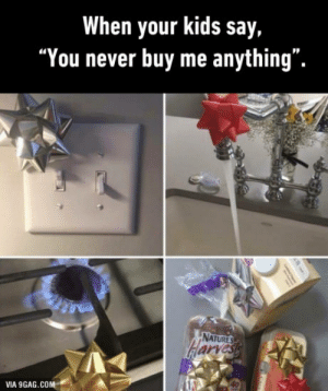 "9gag, Kids, and Never: When your kids say,  ""You never buy me anything"".  VIA 9GAG.COM Sure enough?"