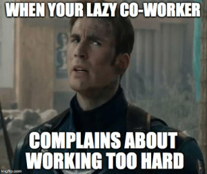 Bruh, Lazy, and Working: WHEN YOUR LAZY CO-WORKER  COMPLAINS ABOUT  WORKING TOO HARD Bruh... - Imgflip