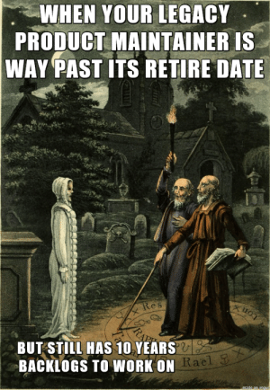 Data Seance: WHEN YOUR LEGACY  PRODUCT MAINTAINER IS  WAY PAST ITS RETIRE DATE  Res  BUT STILL HAS 10 YEARS  2r  Rael  BACKLOGS TO WORK ON Data Seance