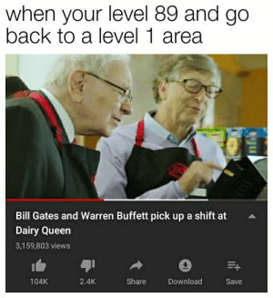 Bill Gates, Queen, and Back: when your level 89 and go  back to a level 1 area  Bill Gates and Warren Buffett pick up a shift at  Dairy Queen  3,159,803 views  Share  104K  2.4K  Download  Save