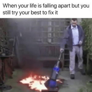 When Your Life Is Falling Apart