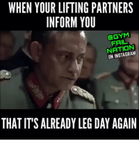 @gymfailnation don't do this to me: WHEN YOUR LIFTING PARTNERS  INFORM YOU  @GYM  FAIL  NATION  ON INSTAGRAM  THAT IT'S ALREADY LEG DAY AGAIN @gymfailnation don't do this to me