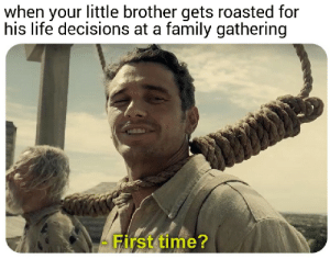 Be Like, Dank, and Family: when your little brother gets roasted for  his life decisions at a family gathering  First time? It really do be like that by unikeusername_ MORE MEMES