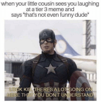 "Dude, Funny, and Meme: when your little cousin sees you laughing  at a tier 3 meme and  says ""that's not even funny dude""  LOOK KID THERES A LOT GOING ON  HERE THAT YOU DON'T UNDERSTAND why is millennial humour so weird!?"