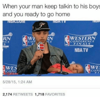 Finals, Memes, and Nba: When your man keep talkin to his boys  and you ready to go home  RN WENWESTERN  NCE  CON  CE  CONFERENCE  NBA  FINALS  TV  NBATV  WES  CONF  WES  CON  5/28/15, 1:24 AM  2,174 RETWEETS 1,718 FAVORITES Like hurry up🙄😭