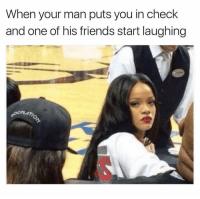 Friends, Quiet, and Dank Memes: When your man puts you in check  and one of his friends start laughing Turn Around And Be Quiet Woman. 😅😅😅