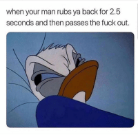 Memes, Fuck, and Back: when your man rubs ya back for 2.5  seconds and then passes the fuck out. Not acceptable 😤 Follow @suckstobeyouhun @suckstobeyouhun @suckstobeyouhun