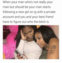 when you do the most 🤷🏼♀️ tag a friend: When your man who's not really your  man but should be your man starts  following a new girl on ig with a private  account and you and your best friend  have to figure out who the bitch is when you do the most 🤷🏼♀️ tag a friend