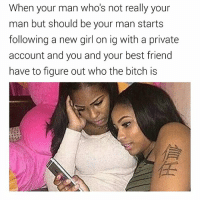 Y'all be doin the most 😂😂😂✋ females crazy unstablecreatures: When your man who's not really your  man but should be your man starts  following a new girl on ig with a private  account and you and your best friend  have to figure out who the bitch is Y'all be doin the most 😂😂😂✋ females crazy unstablecreatures
