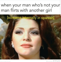 screaming: when your man who's not your  man flirts with another girl  [screams internally in spanish]