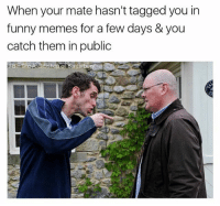 Disappointed, Funny, and Memes: When your mate hasn't tagged you in  funny memes for a few days & you  catch them in public  FB The Archbishop o Banterbu Disappointed pal