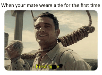 Oof owie my neck hurting tie: When your mate wears a tie for the first time  irst ti e Oof owie my neck hurting tie