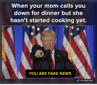 :(: When your mom calls you  down for dinner but she  hasn't started cooking yet.  YOU ARE FAKE NEWS  VIA 8SHITNET :(