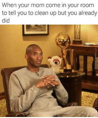 Memes, 🤖, and Your Mom: When your mom come in your room  to tell you to clean up but you already  did You were saying something??