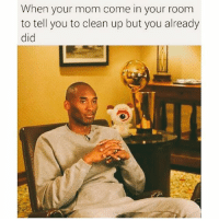 Moms, Nba, and Ups: When your mom come in your room  to tell you to clean up but you already  did ...You were saying..?