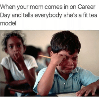 😫😫😫😫: When your mom comes in on Career  Day and tells everybody she's a fit tea  model 😫😫😫😫
