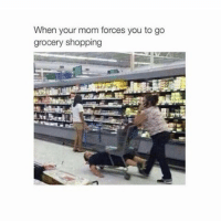 Every.single.day: When your mom forces you to go  grocery shopping Every.single.day