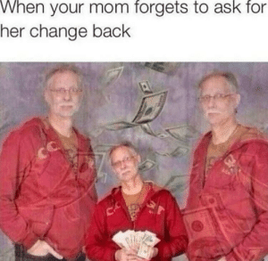 Dank, Memes, and Target: When your mom forgets to ask for  her change back  CA  20 Me_IRL by ZFO_3 MORE MEMES