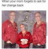 Memes, Pepe, and 🤖: When your mom forgets to ask for  her change back Keep it😏😂 • • • meme textpost funny follow comment like fav cute love me like4like followforfollow hilarious datboi pepe dank dankmeme donaldtrump followme photooftheday happy memeing yay lol instadaily f4f l4f memes likes like4like