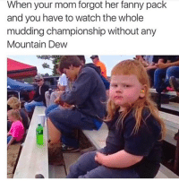Double Tap 😂 Follow us @the.redneck for more! Tag a Friend 👇🏼: When your mom forgot her fanny pack  and you have to watch the whole  mudding championship without any  Mountain Dew Double Tap 😂 Follow us @the.redneck for more! Tag a Friend 👇🏼