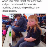 (@comfysweaters)-(@aranjevi ): When your mom forgot her fanny pack  and you have to watch the whole  mudding championship without any  Mountain Dew  @comfy sweater (@comfysweaters)-(@aranjevi )