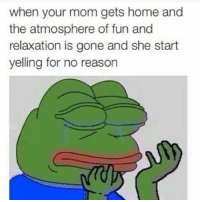 Via Delet Dis: when your mom gets home and  the atmosphere of fun and  relaxation is gone and she start  yelling for no reason Via Delet Dis