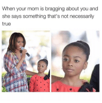 😂😂😂😂: When your mom is bragging about you and  she says something that's not necessarily  true 😂😂😂😂