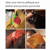 Memes, Mom, and 🤖: when your mom is yelling at your  brother and you know you're next 😂😂😂 MexicansProblemas