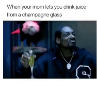 Be Like, Funny, and Juice: When your mom lets you drink juice  from a champagne glass It be like that sometimes 😂