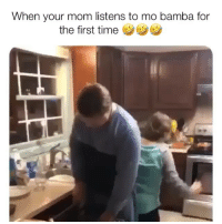 Memes, Time, and Mom: When your mom listens to mo bamba for  the first time LMAOOOO