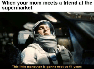 me_irl: When your mom meets a friend at the  supermarket  This little maneuver is gonna cost us 51 years me_irl