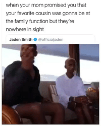 Family, Jaden Smith, and Memes: when your mom promised you that  your favorite cousin was gonna be at  the family function but they're  nowhere in sight  Jaden Smith@officialjaden Bamboozled yet again @c.syresmith