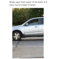 "Memes, Mom, and Back: When your mom says ""T'll be back in 5  mins"" but it's been 2 hourss it's a dog! 😂 👉🏻(@bestvines bestvines)"